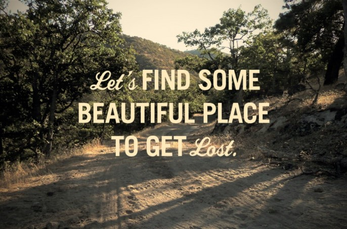 Let's find a beautiful place to get lost