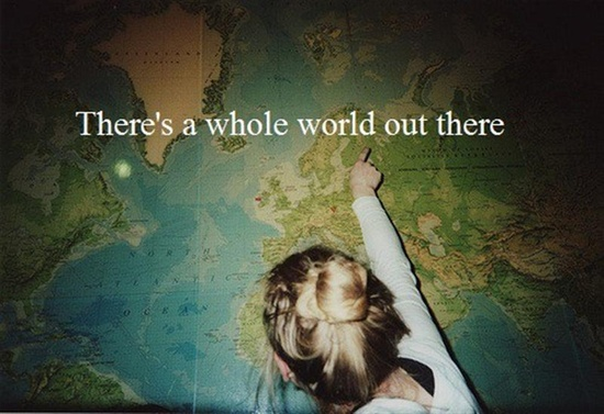 There's a whole new world out there