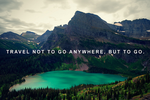 Travel not to go anywhere but to go